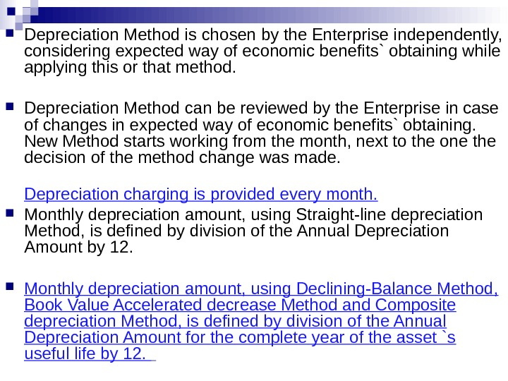 Depreciation Method is chosen by the Enterprise independently,  considering expected way of economic benefits`