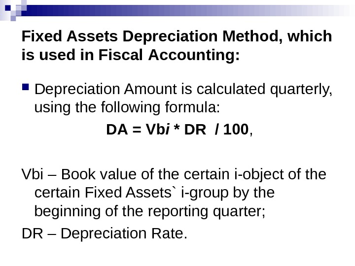 Fixed Assets Depreciation Method, which is used in Fiscal  Accounting:  Depreciation Amount is calculated