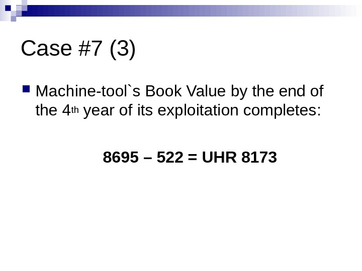 Case #7 (3) Machine-tool`s Book Value by the end of the 4 th year of its