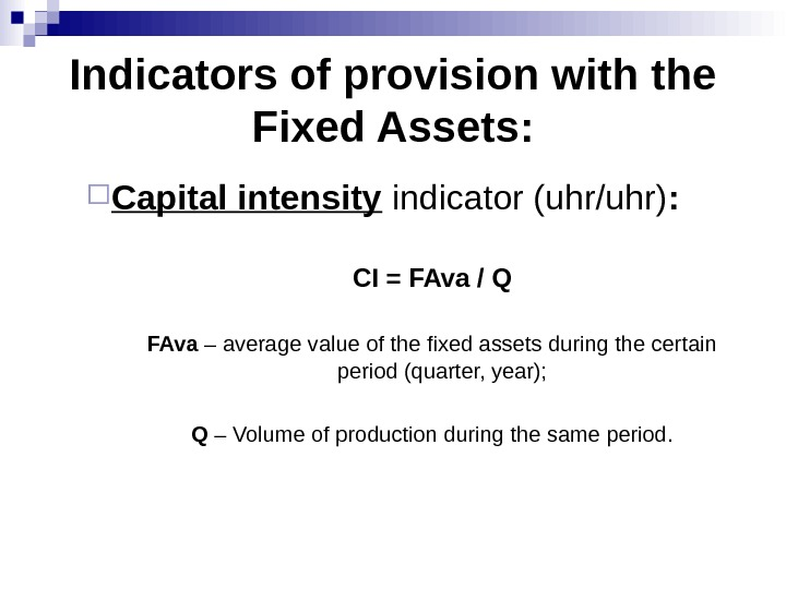 Indicators of provision with the Fixed Assets :  Capital intensity indicator (uhr/uhr) : CI =