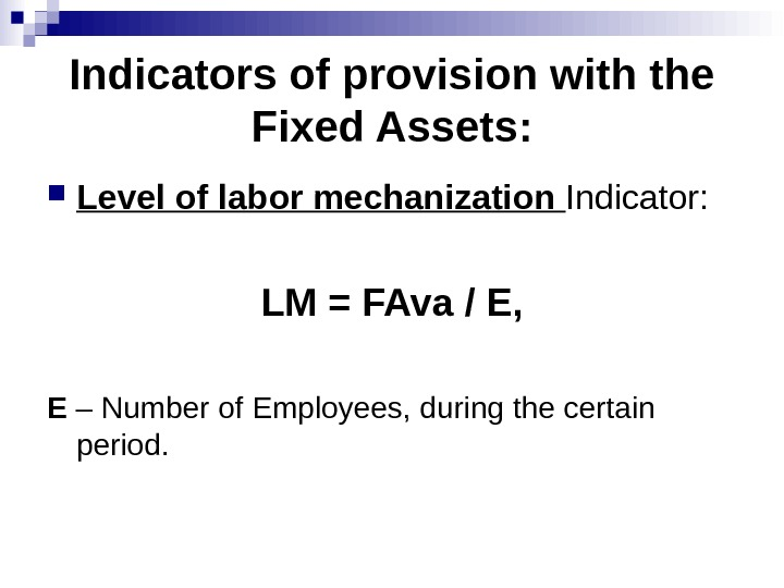 Indicators of provision with the Fixed Assets :  Level of labor mechanization Indicator: LM =
