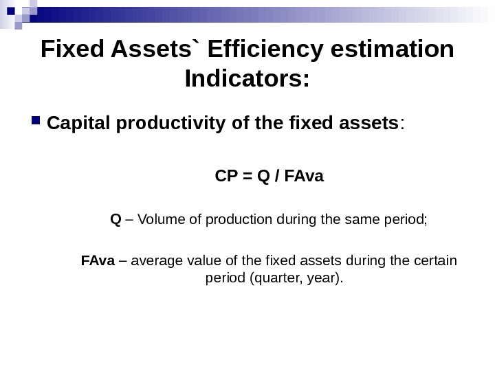 Fixed Assets` Efficiency estimation Indicators:  Capital productivity of the fixed assets : CP = Q