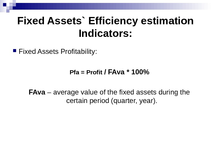 Fixed Assets` Efficiency estimation Indicators:  Fixed Assets Profitability : Pfa = Profit  / FAva