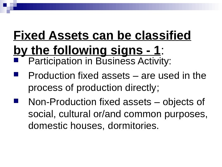 Fixed Assets can be classified by the following signs - 1 :  Participation in Business