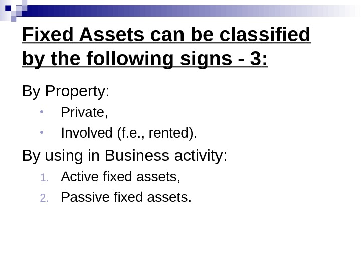 Fixed Assets can be classified by the following signs - 3 : By Property :