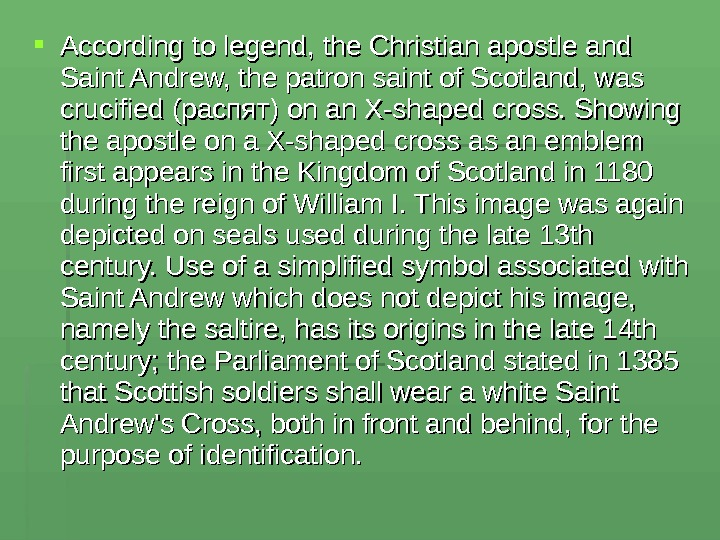 According to legend, the Christian apostle and Saint Andrew, the patron saint of Scotland, was