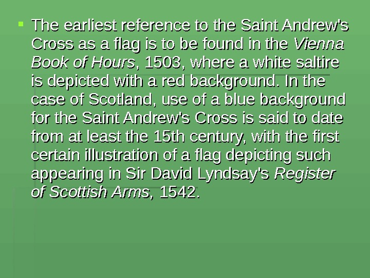 The earliest reference to the Saint Andrew's Cross as a flag is to be found