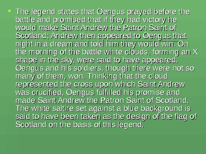 The legend states that Óengus prayed before the battle and promised that if they had