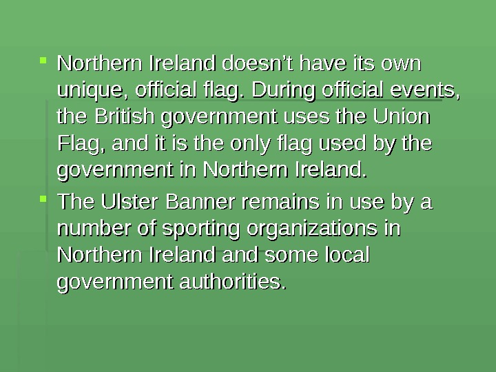 Northern Ireland doesn't have its own unique, official flag. During official events,  the British