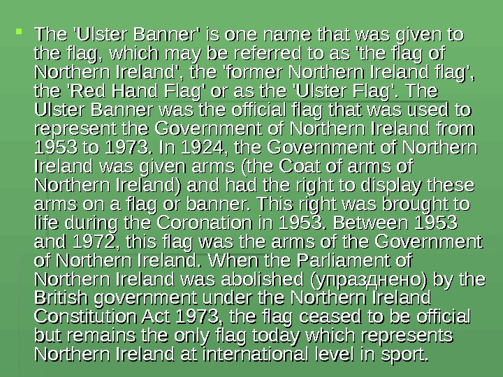 The 'Ulster Banner' is one name that was given to the flag, which may be