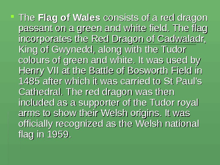 The Flag of Wales consists of a red dragon passant on a green and white