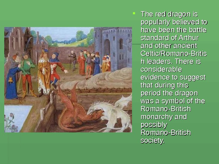 The red dragon is popularly believed to have been the battle standard of Arthur and