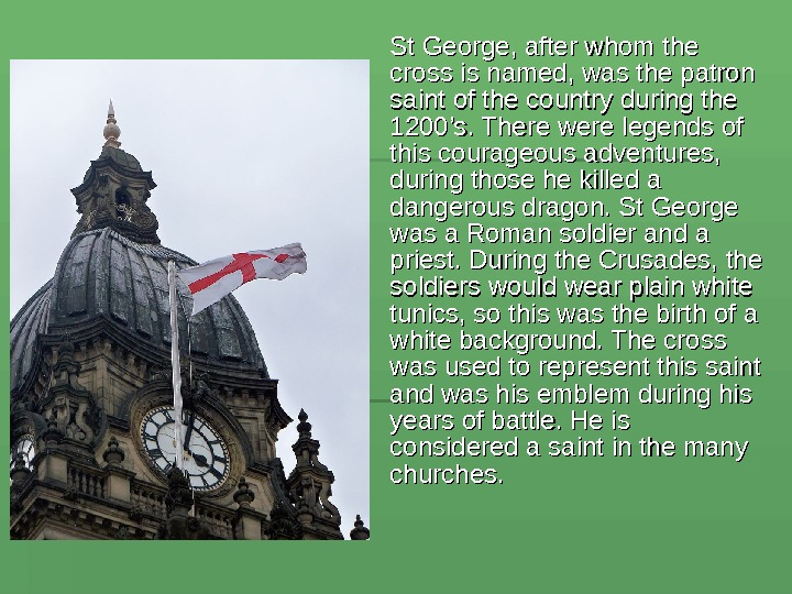 St George, after whom the cross is named, was the patron saint of the country during