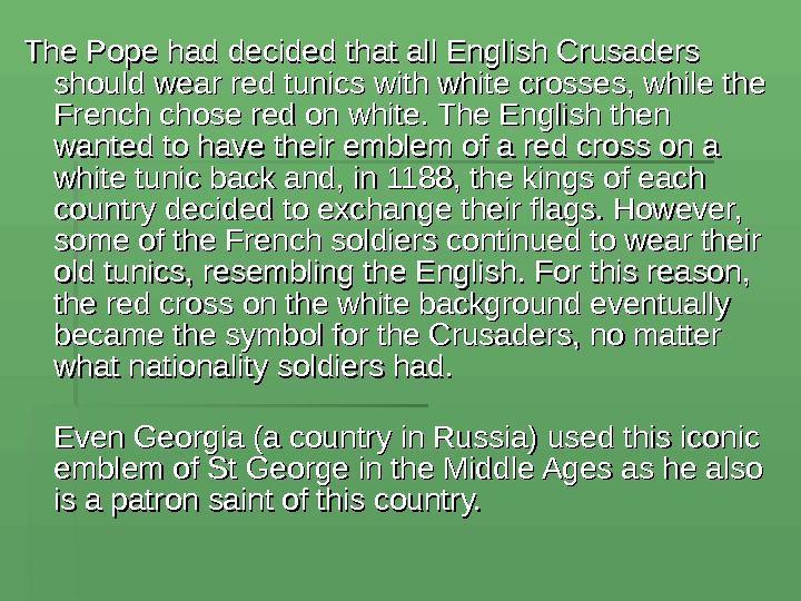 The Pope had decided that all English Crusaders should wear red tunics with white crosses, while