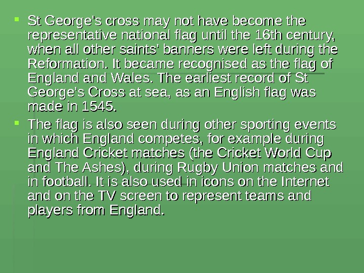 St George's cross may not have become the representative national flag until the 16 th