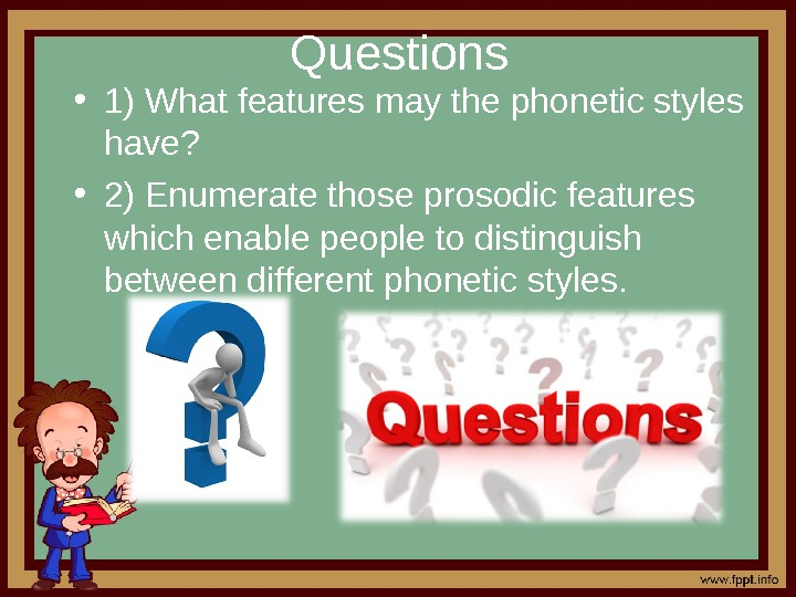 Questions • 1) What features may the phonetic styles have?  • 2) Enumerate those prosodic