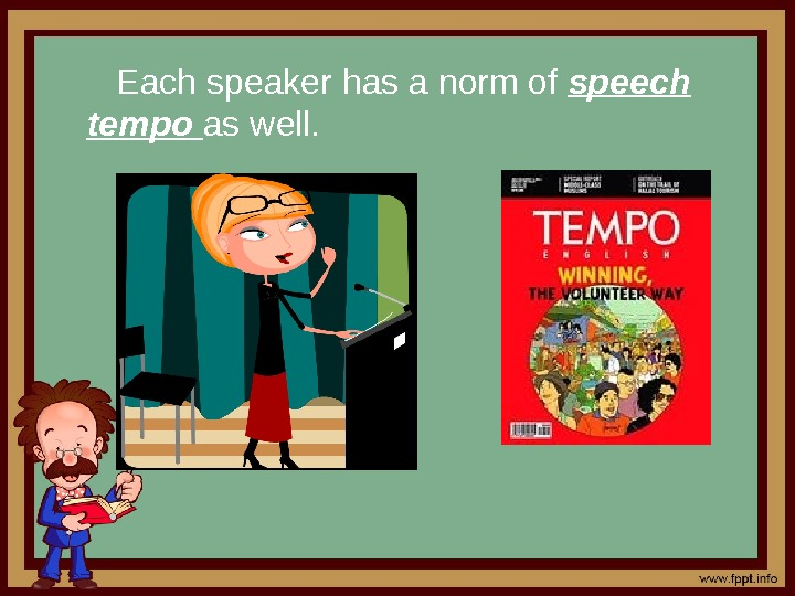 Each speaker has a norm of speech tempo as well.