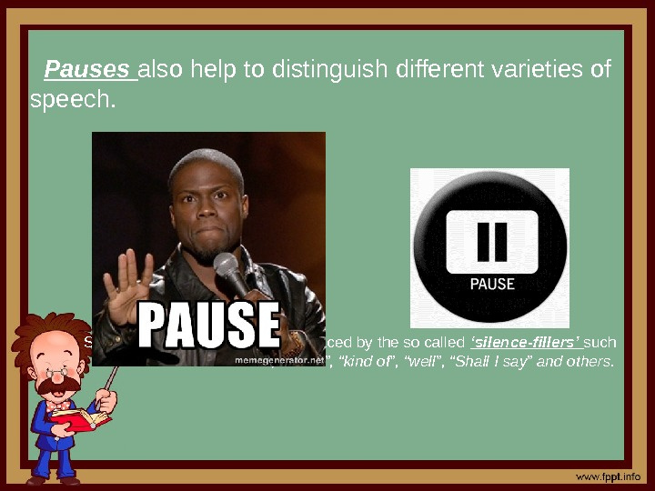 Pauses also help to distinguish different varieties of speech. Some of the pauses are