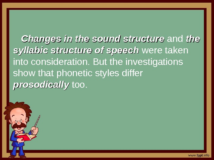 Changes in the sound structure and the syllabic structure of speech  were taken
