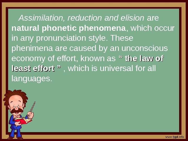 Assimilation, reduction and elision are natural phonetic phenomena , which occur in any pronunciation