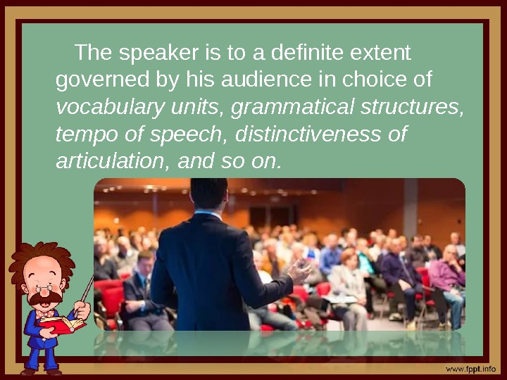 The speaker is to a definite extent governed by his audience in choice of vocabulary