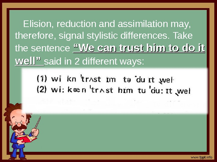 "Elision, reduction and assimilation may,  therefore, signal stylistic differences. Take the sentence ""We"