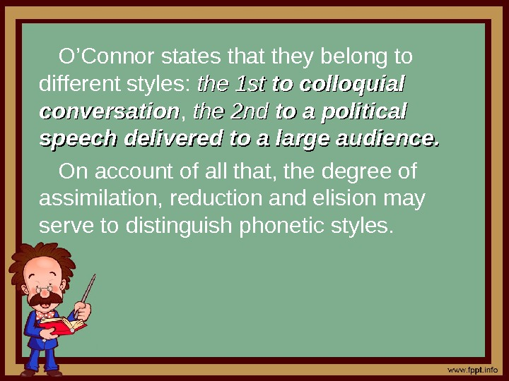 O'Connor states that they belong to different styles:  the 1 st to colloquial