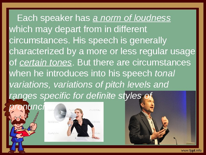 Each speaker has a norm of loudness which may depart from in different circumstances.