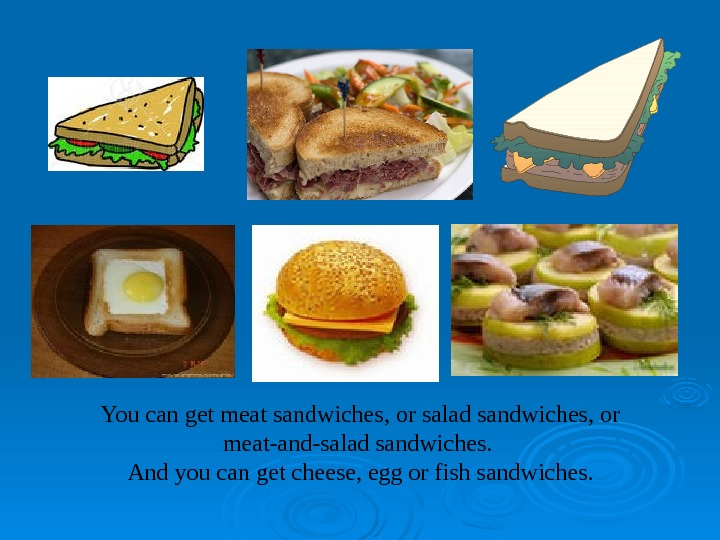 You can get meat sandwiches, or salad sandwiches, or meat-and-salad sandwiches.  And you