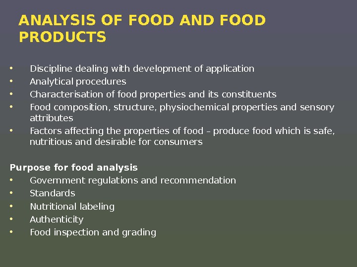 ANALYSIS OF FOOD AND FOOD PRODUCTS  • Discipline dealing with development of application • Analytical