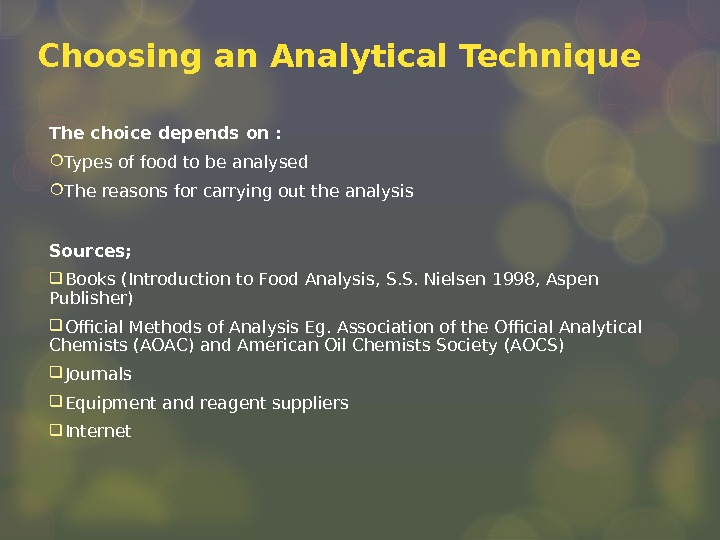 Choosing an Analytical Technique The choice depends on :  Types of food to be analysed