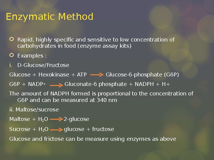 Enzymatic Method Rapid, highly specific and sensitive to low concentration of carbohydrates in food (enzyme assay