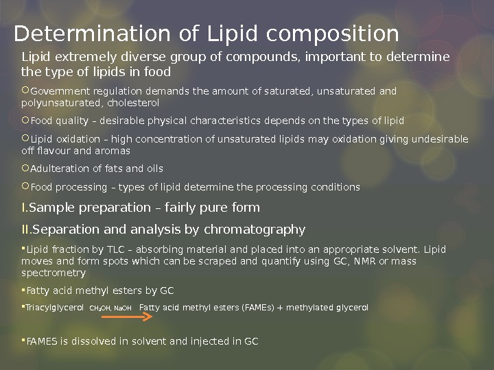 Determination of Lipid composition Lipid extremely diverse group of compounds, important to determine the type of