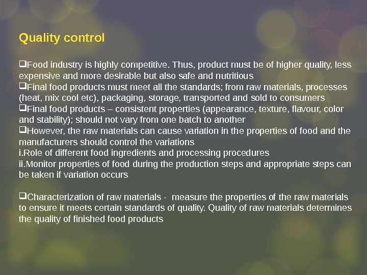 Quality control  Food industry is highly competitive. Thus, product must be of higher quality, less