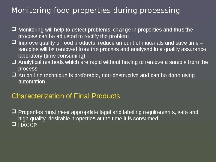Monitoring food properties during processing Monitoring will help to detect problems, change in properties and thus