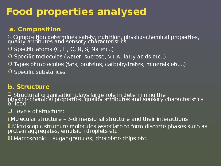 Food properties analysed  a. Composition determines safety, nutrition, physico-chemical properties,  quality attributes and sensory