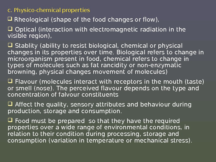 c. Physico-chemical properties  Rheological (shape of the food changes or flow), Optical (interaction with electromagnetic