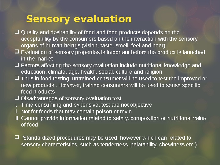 Sensory evaluation Quality and desirability of food and food products depends on the acceptability by the