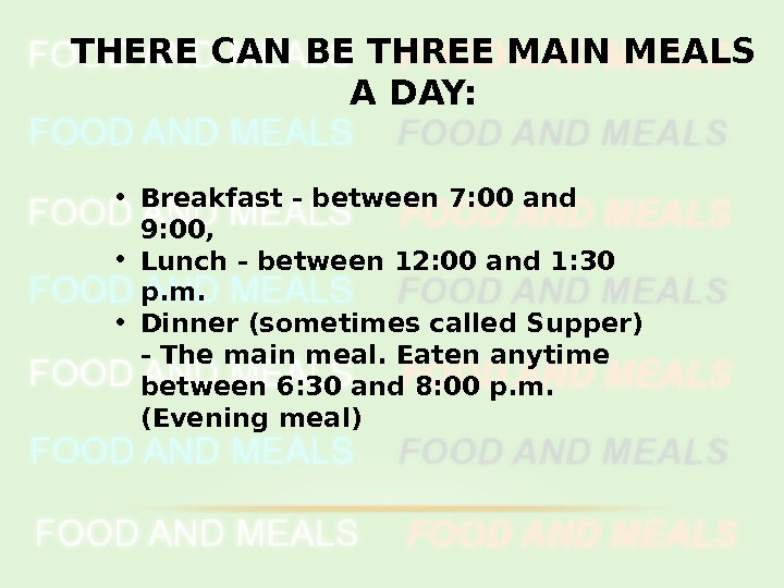 THERE CAN BE THREE MAIN MEALS A DAY:  • Breakfast - between 7: 00 and