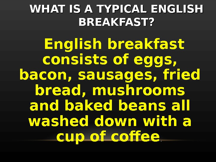 WHAT IS A TYPICAL ENGLISH BREAKFAST? English breakfast consists of eggs,  bacon, sausages, fried bread,