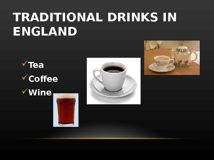 TRADITIONAL DRINKS IN ENGLAND  Tea Coffee  Wine