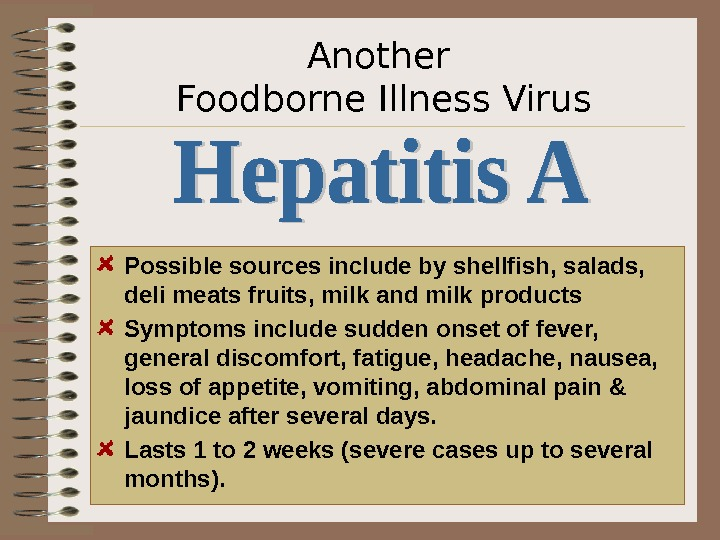 Another Foodborne Illness Virus Possible sources include by shellfish, salads,  deli meats fruits, milk and