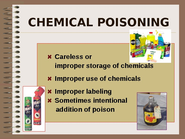 CHEMICAL POISONING  Careless or  improper storage of chemicals  Improper use of chemicals