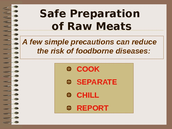 Safe Preparation of Raw Meats A few simple precautions can reduce  the risk of foodborne