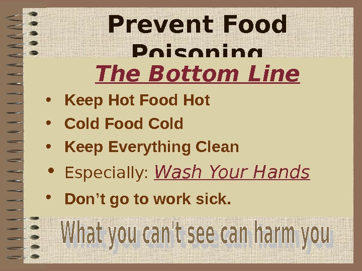 Prevent Food Poisoning  The Bottom Line • Keep Hot Food Hot • Cold Food Cold