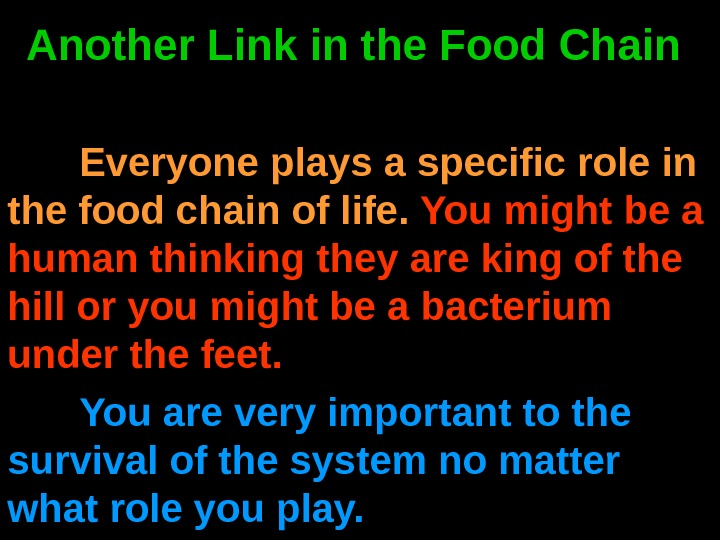 Another Link in the Food Chain Everyone plays a specific role in the food chain of