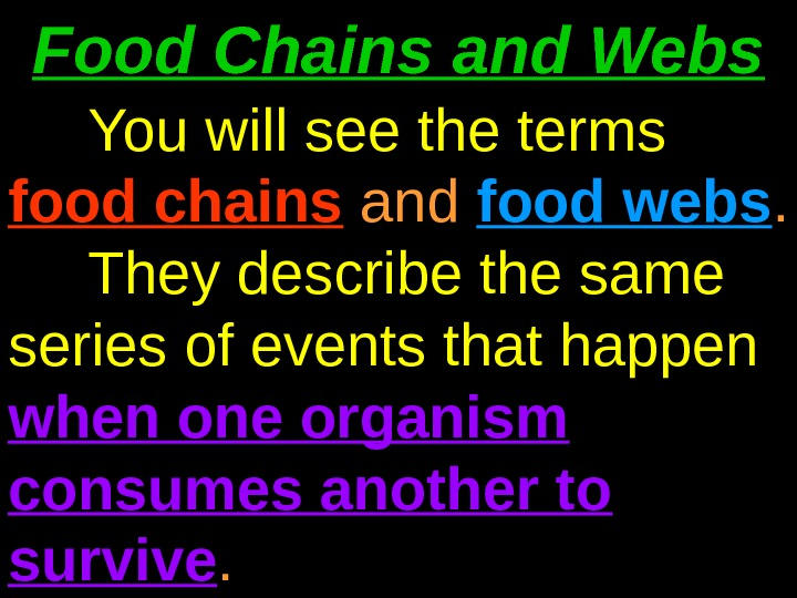 Food Chains and Webs You will see the terms  food chains and food webs.