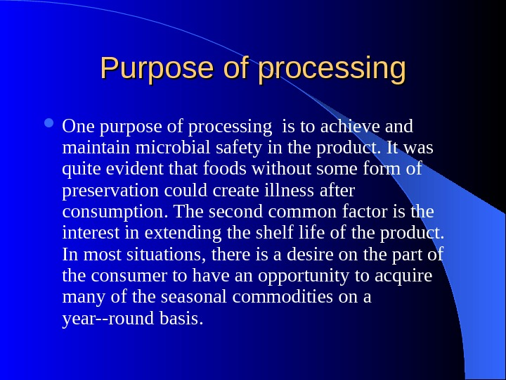 Purpose of processing One purpose of processing is to achieve and maintain microbial safety in the