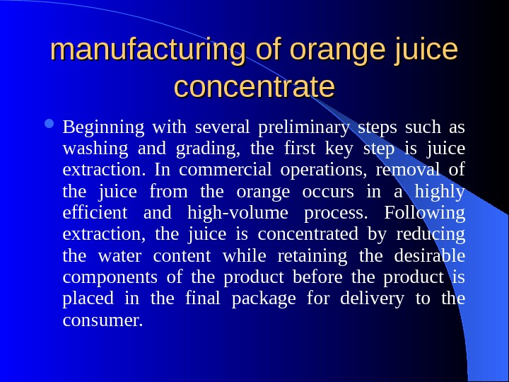manufacturing of orange juice concentrate Beginning with several preliminary steps such as washing and grading,