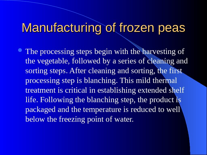 Manufacturing of frozen peas The processing steps begin with the harvesting of the vegetable, followed by